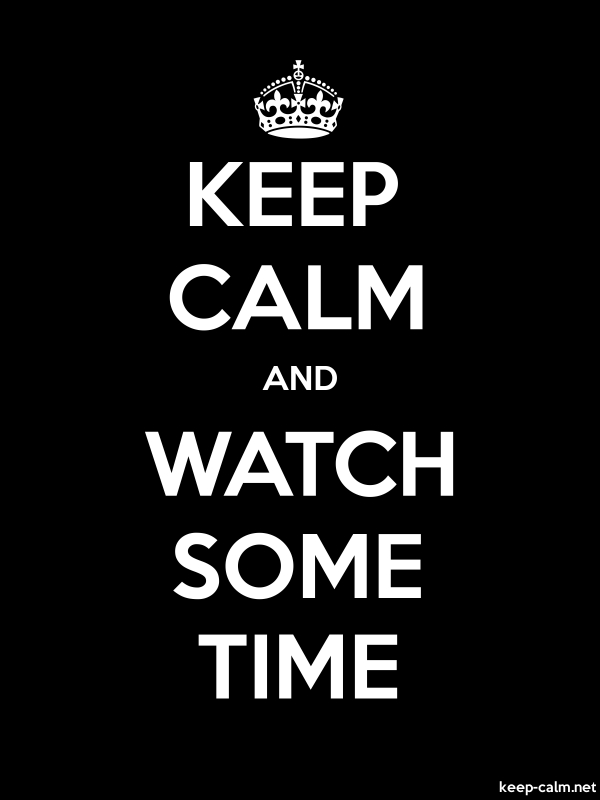 KEEP CALM AND WATCH SOME TIME - white/black - Default (600x800)