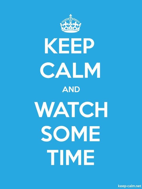 KEEP CALM AND WATCH SOME TIME - white/blue - Default (600x800)
