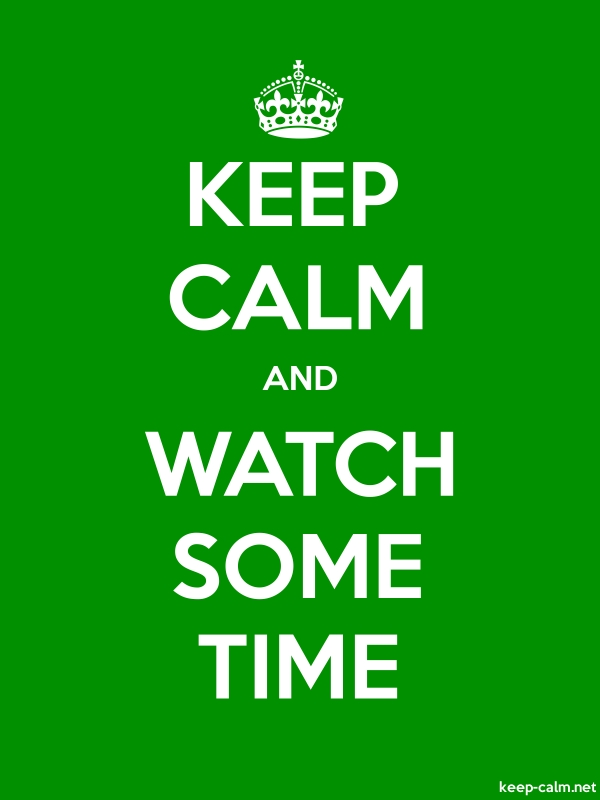 KEEP CALM AND WATCH SOME TIME - white/green - Default (600x800)