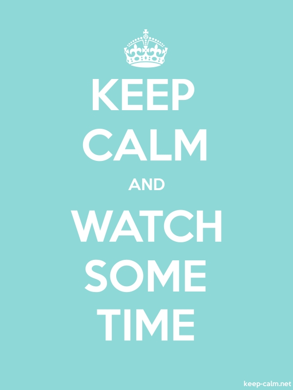 KEEP CALM AND WATCH SOME TIME - white/lightblue - Default (600x800)