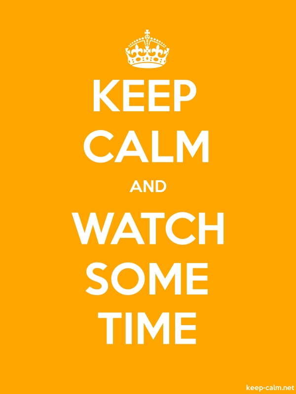 KEEP CALM AND WATCH SOME TIME - white/orange - Default (600x800)