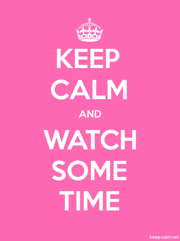 KEEP CALM AND WATCH SOME TIME - white/pink - Default (600x800)