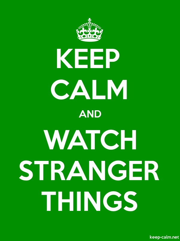 KEEP CALM AND WATCH STRANGER THINGS - white/green - Default (600x800)