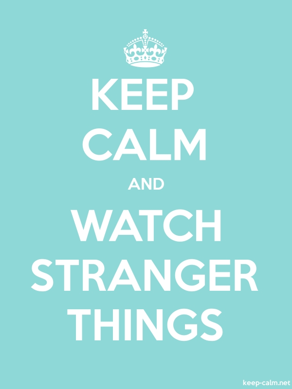 KEEP CALM AND WATCH STRANGER THINGS - white/lightblue - Default (600x800)