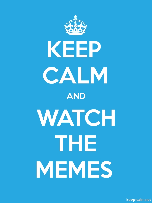KEEP CALM AND WATCH THE MEMES - white/blue - Default (600x800)