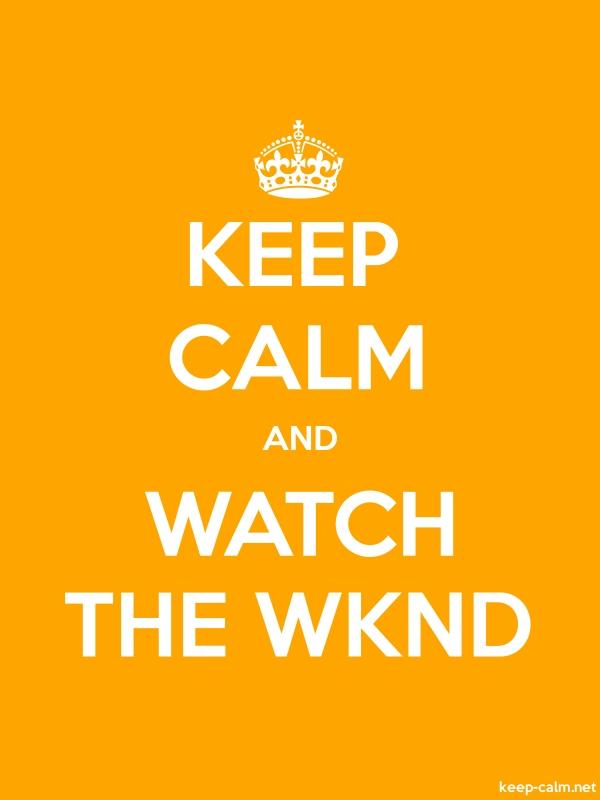 KEEP CALM AND WATCH THE WKND - white/orange - Default (600x800)