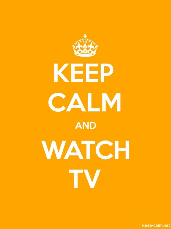 KEEP CALM AND WATCH TV - white/orange - Default (600x800)