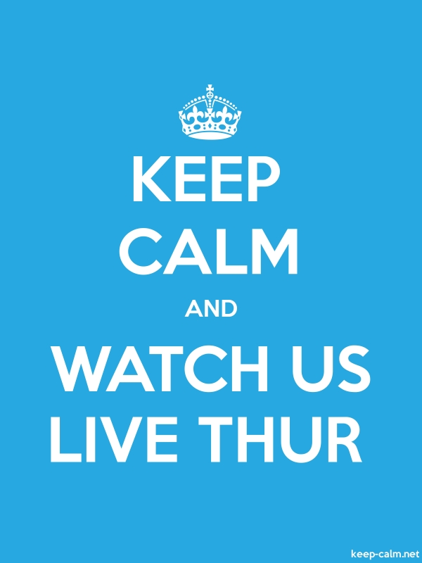 KEEP CALM AND WATCH US LIVE THUR - white/blue - Default (600x800)
