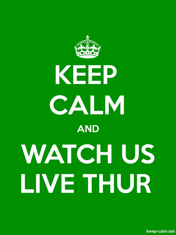 KEEP CALM AND WATCH US LIVE THUR - white/green - Default (600x800)