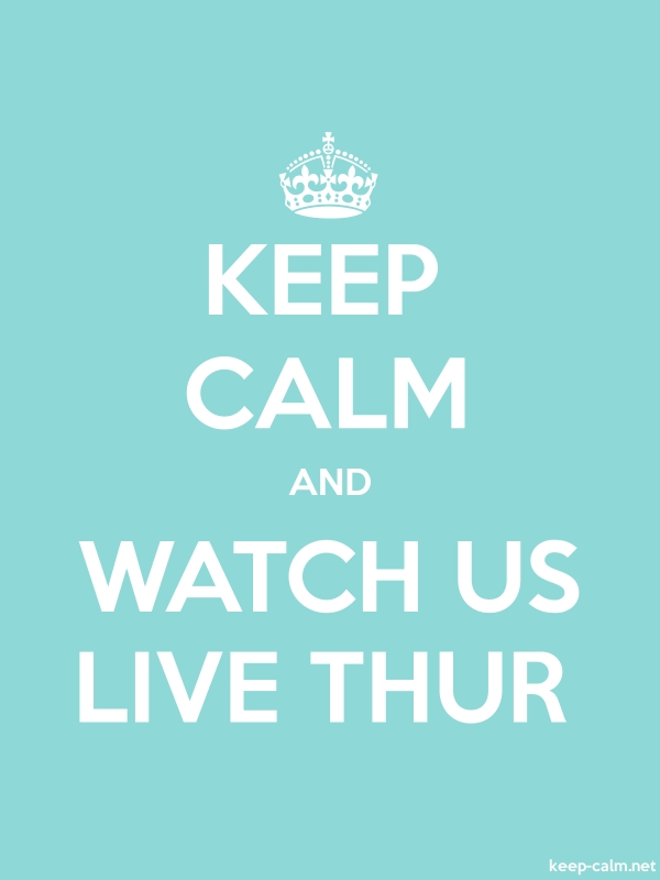 KEEP CALM AND WATCH US LIVE THUR - white/lightblue - Default (600x800)
