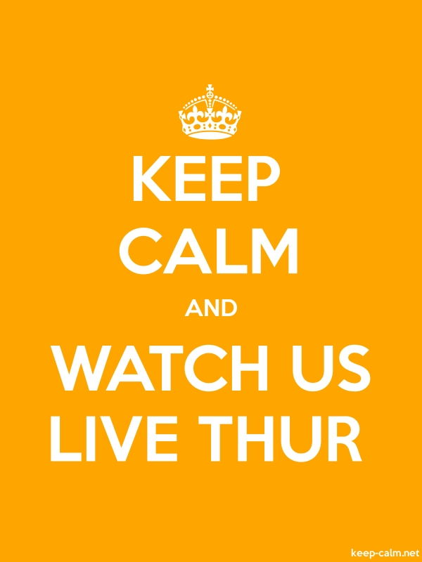 KEEP CALM AND WATCH US LIVE THUR - white/orange - Default (600x800)