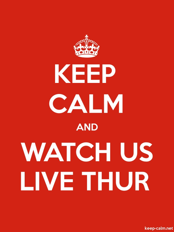 KEEP CALM AND WATCH US LIVE THUR - white/red - Default (600x800)