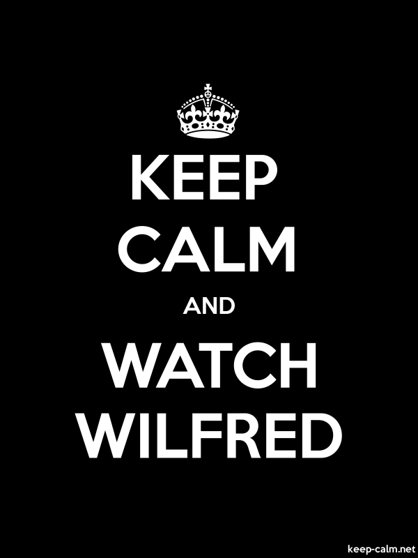 KEEP CALM AND WATCH WILFRED - white/black - Default (600x800)