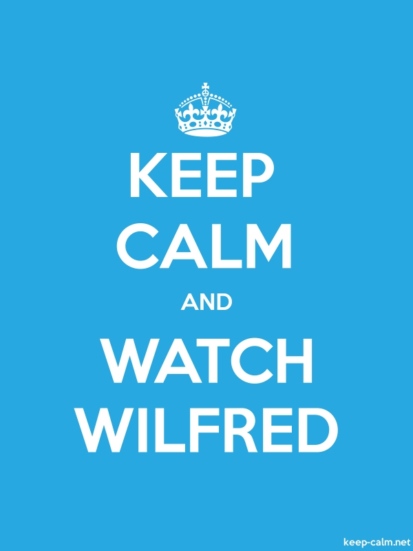 KEEP CALM AND WATCH WILFRED - white/blue - Default (600x800)