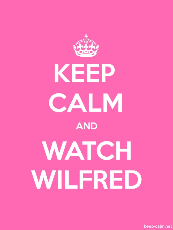 KEEP CALM AND WATCH WILFRED - white/pink - Default (600x800)