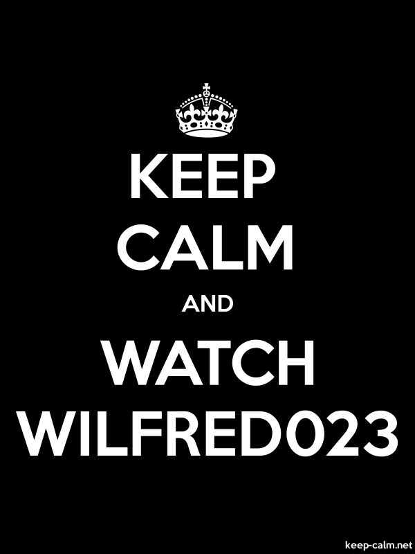 KEEP CALM AND WATCH WILFRED023 - white/black - Default (600x800)