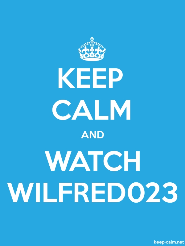 KEEP CALM AND WATCH WILFRED023 - white/blue - Default (600x800)