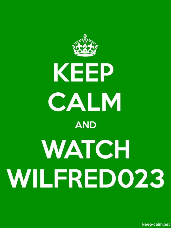 KEEP CALM AND WATCH WILFRED023 - white/green - Default (600x800)