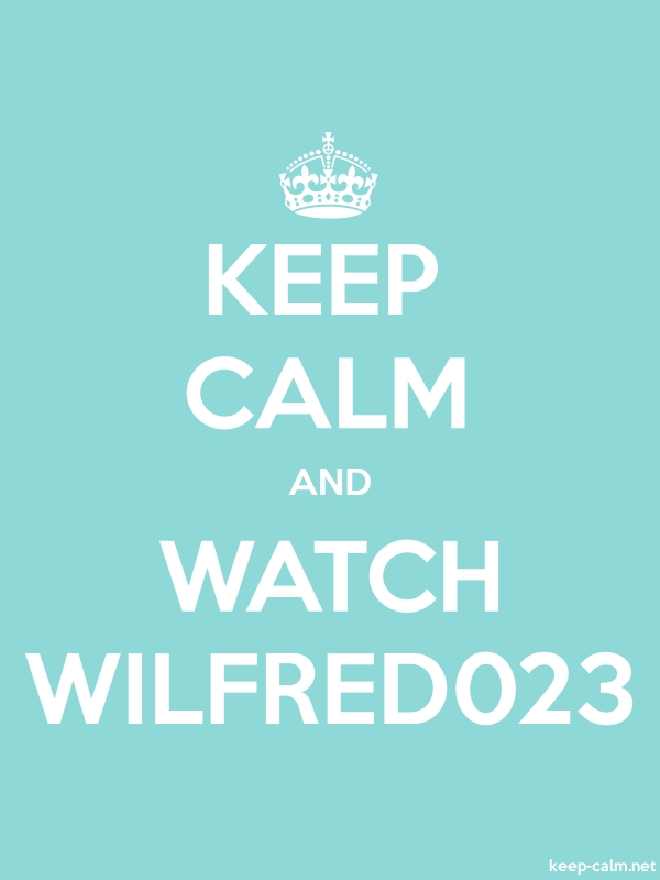 KEEP CALM AND WATCH WILFRED023 - white/lightblue - Default (600x800)