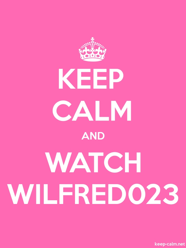 KEEP CALM AND WATCH WILFRED023 - white/pink - Default (600x800)