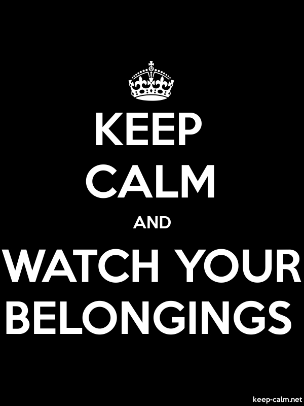 KEEP CALM AND WATCH YOUR BELONGINGS - white/black - Default (600x800)