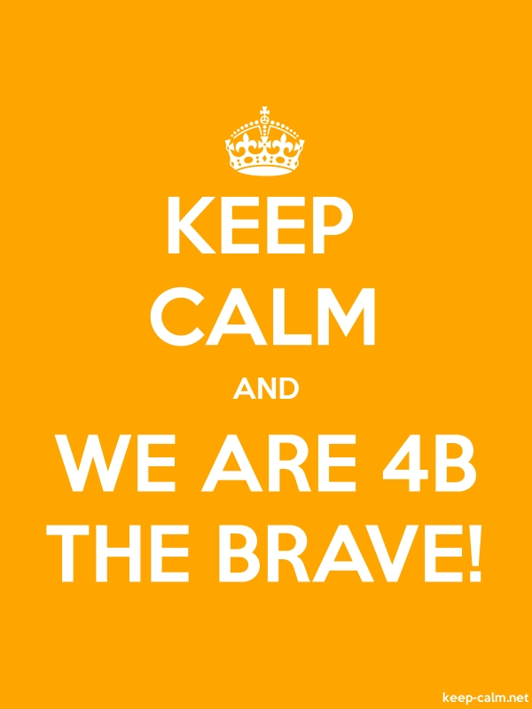 KEEP CALM AND WE ARE 4B THE BRAVE! - white/orange - Default (600x800)