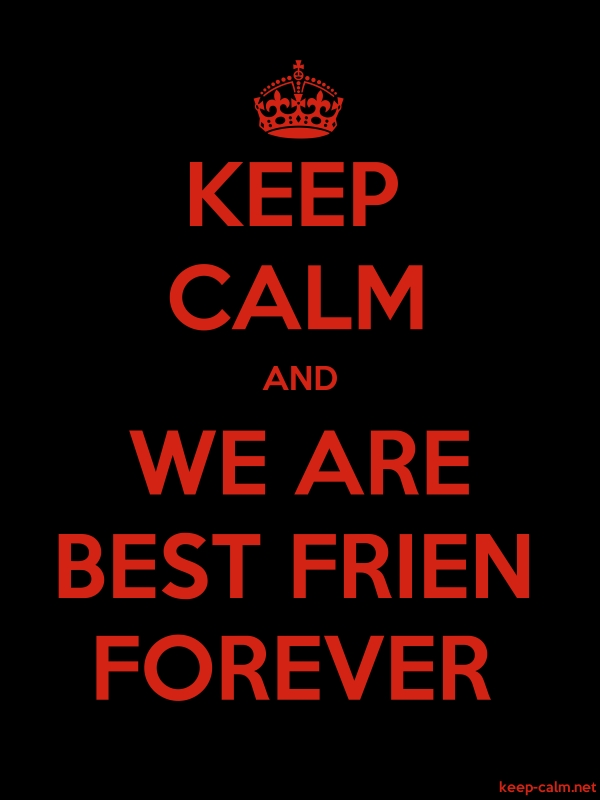 KEEP CALM AND WE ARE BEST FRIEN FOREVER - red/black - Default (600x800)