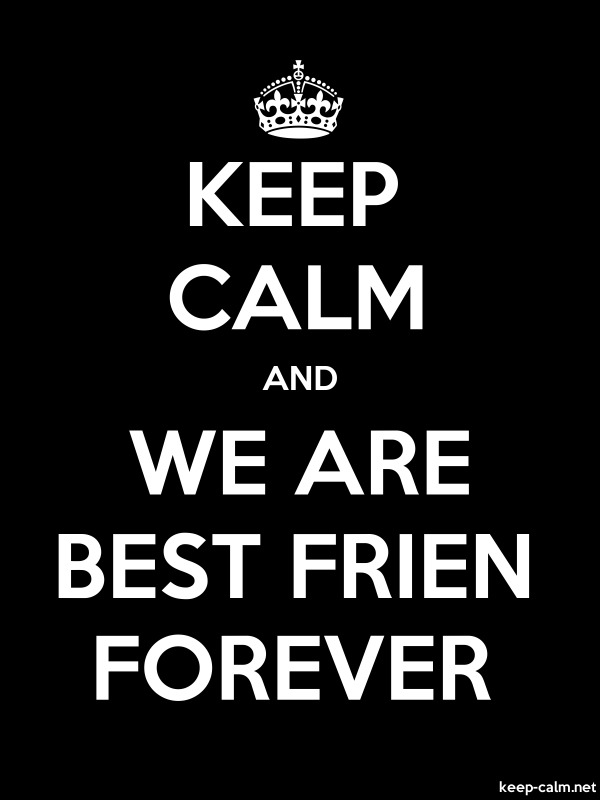 KEEP CALM AND WE ARE BEST FRIEN FOREVER - white/black - Default (600x800)