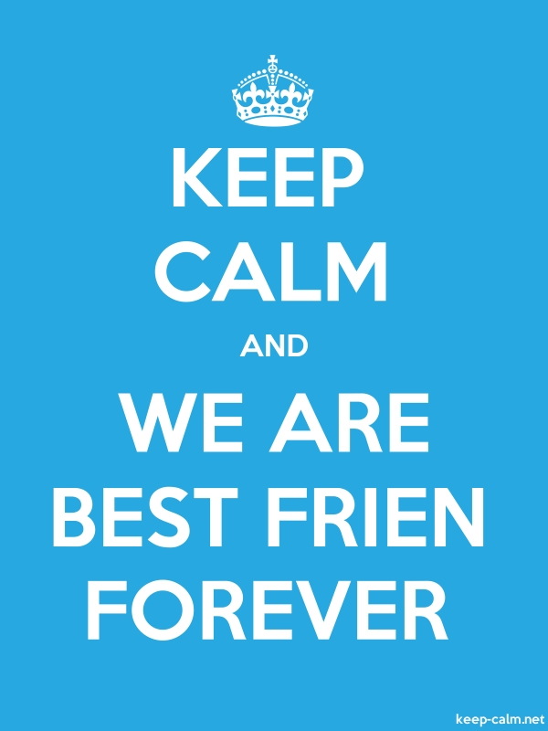KEEP CALM AND WE ARE BEST FRIEN FOREVER - white/blue - Default (600x800)