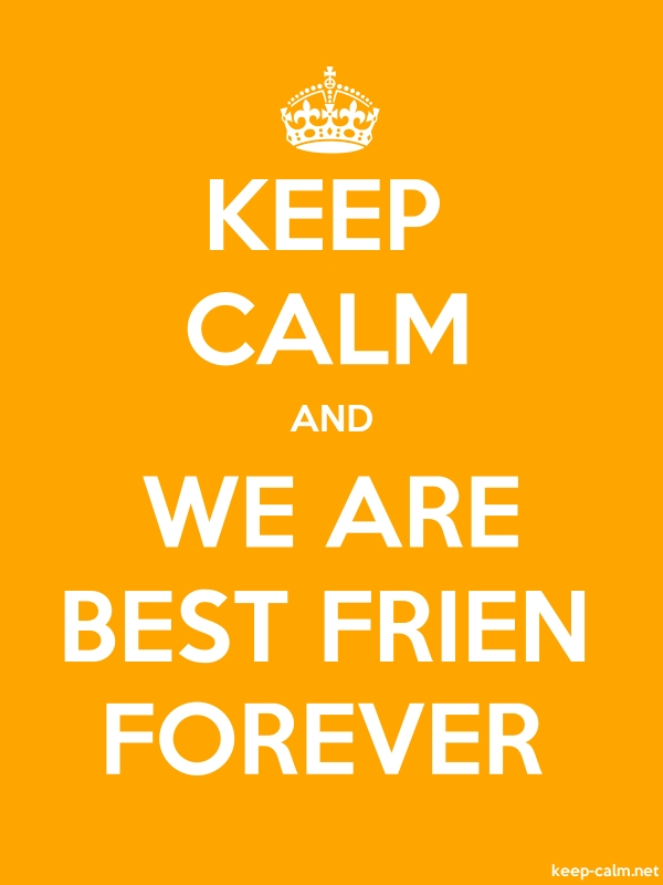 KEEP CALM AND WE ARE BEST FRIEN FOREVER - white/orange - Default (600x800)