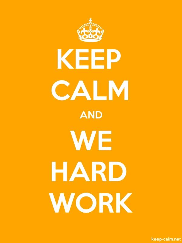 KEEP CALM AND WE HARD WORK - white/orange - Default (600x800)