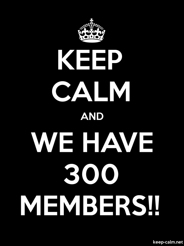 KEEP CALM AND WE HAVE 300 MEMBERS!! - white/black - Default (600x800)