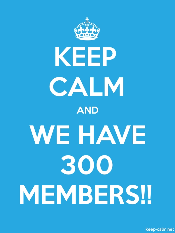 KEEP CALM AND WE HAVE 300 MEMBERS!! - white/blue - Default (600x800)
