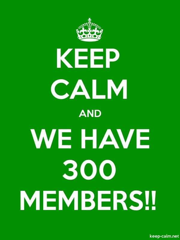 KEEP CALM AND WE HAVE 300 MEMBERS!! - white/green - Default (600x800)