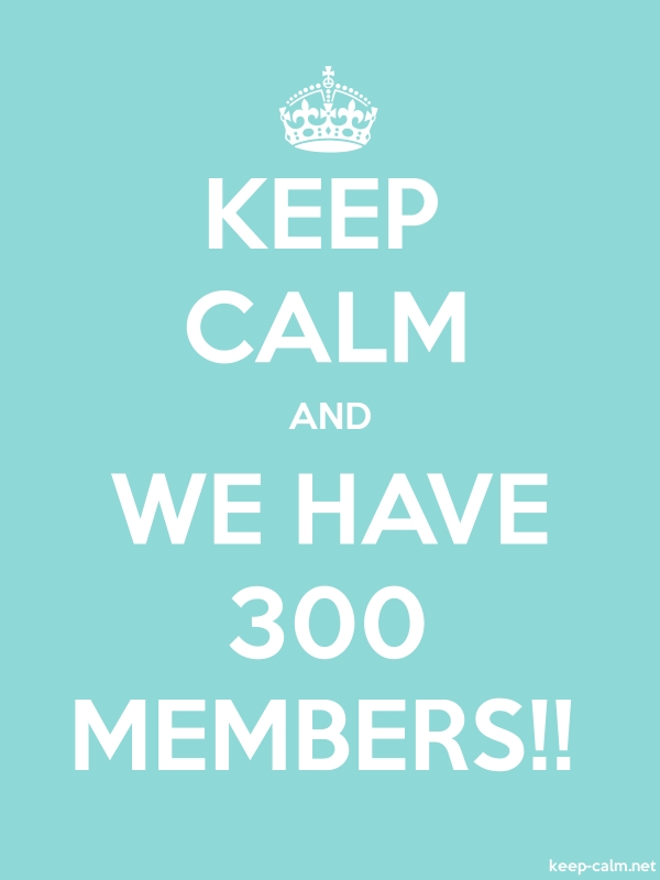KEEP CALM AND WE HAVE 300 MEMBERS!! - white/lightblue - Default (600x800)