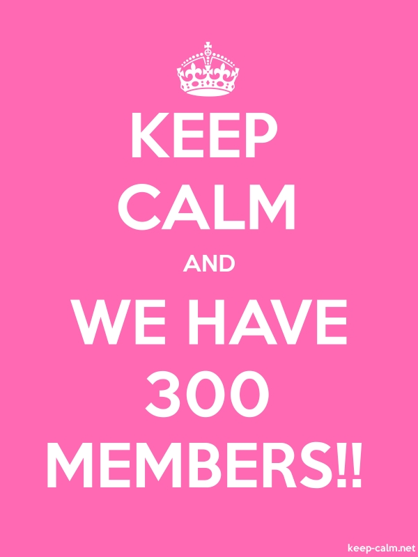 KEEP CALM AND WE HAVE 300 MEMBERS!! - white/pink - Default (600x800)