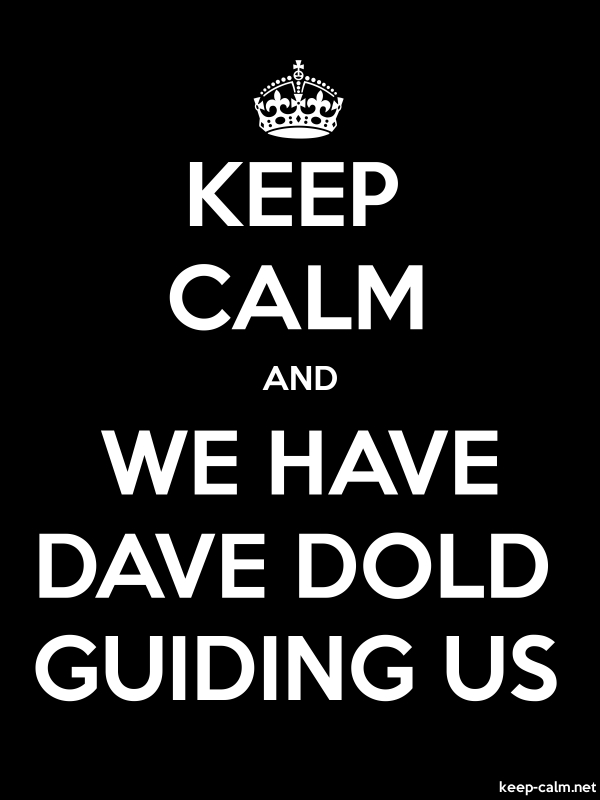 KEEP CALM AND WE HAVE DAVE DOLD GUIDING US - white/black - Default (600x800)