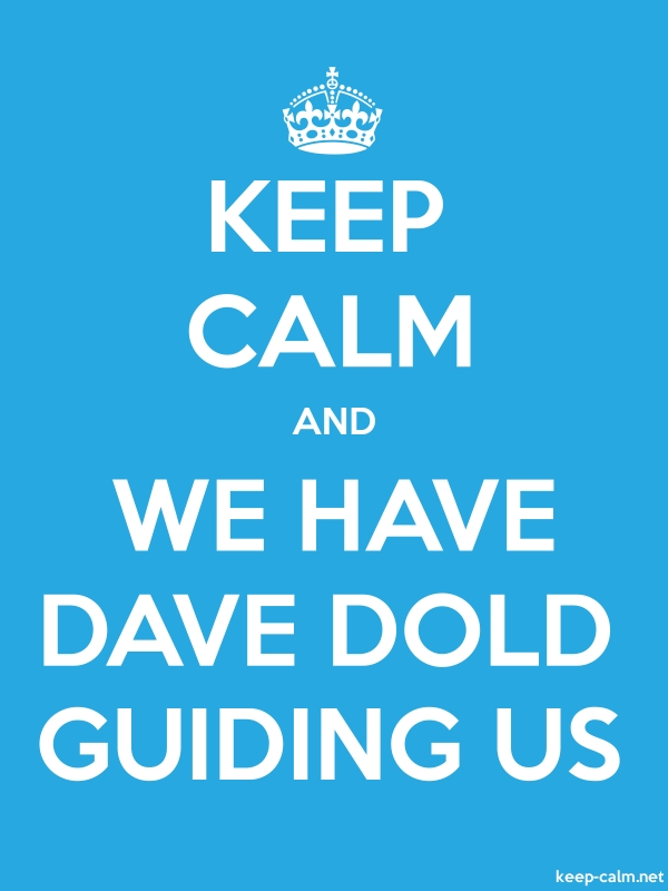 KEEP CALM AND WE HAVE DAVE DOLD GUIDING US - white/blue - Default (600x800)
