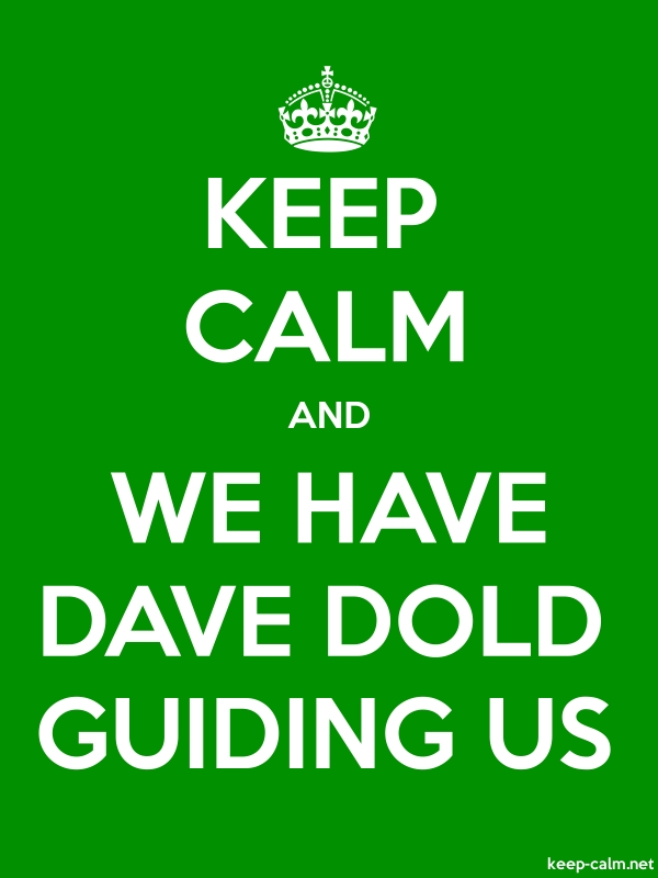 KEEP CALM AND WE HAVE DAVE DOLD GUIDING US - white/green - Default (600x800)