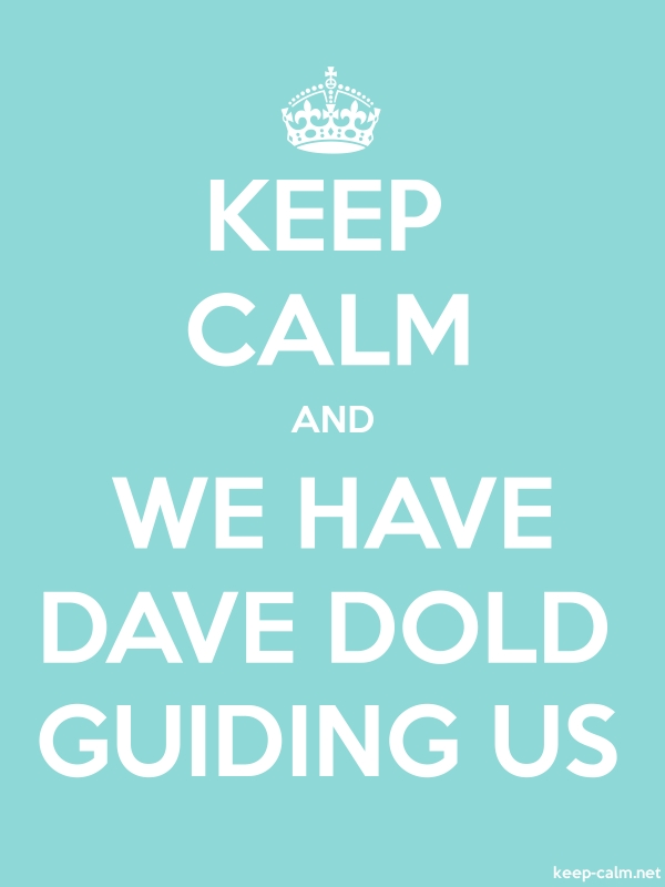 KEEP CALM AND WE HAVE DAVE DOLD GUIDING US - white/lightblue - Default (600x800)
