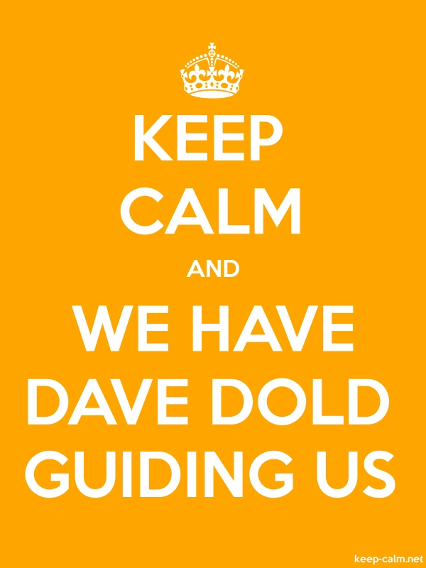KEEP CALM AND WE HAVE DAVE DOLD GUIDING US - white/orange - Default (600x800)
