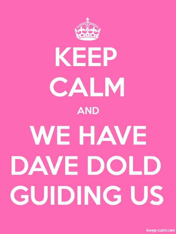 KEEP CALM AND WE HAVE DAVE DOLD GUIDING US - white/pink - Default (600x800)