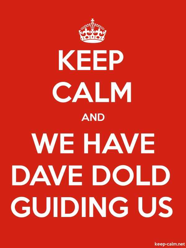 KEEP CALM AND WE HAVE DAVE DOLD GUIDING US - white/red - Default (600x800)