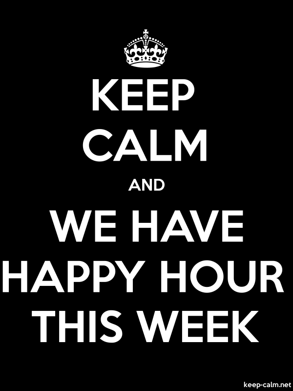 KEEP CALM AND WE HAVE HAPPY HOUR THIS WEEK - white/black - Default (600x800)