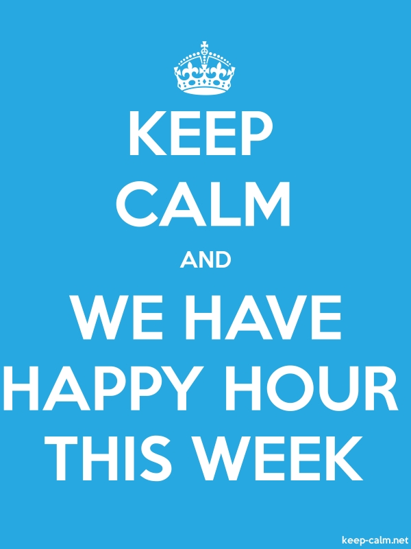 KEEP CALM AND WE HAVE HAPPY HOUR THIS WEEK - white/blue - Default (600x800)