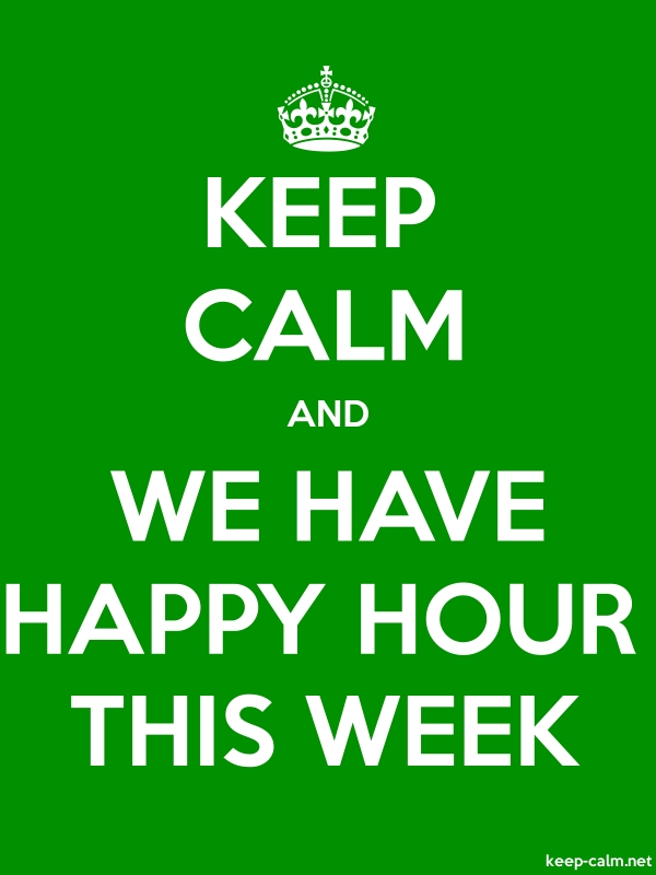 KEEP CALM AND WE HAVE HAPPY HOUR THIS WEEK - white/green - Default (600x800)
