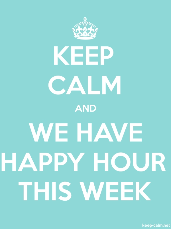 KEEP CALM AND WE HAVE HAPPY HOUR THIS WEEK - white/lightblue - Default (600x800)