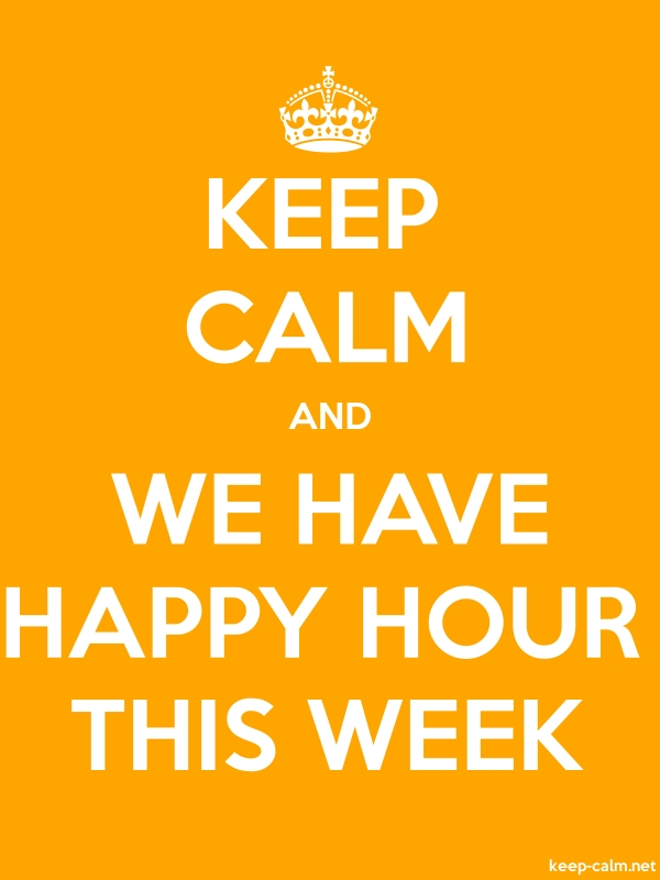 KEEP CALM AND WE HAVE HAPPY HOUR THIS WEEK - white/orange - Default (600x800)