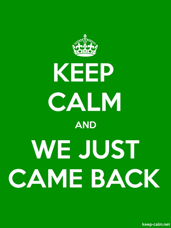 KEEP CALM AND WE JUST CAME BACK - white/green - Default (600x800)