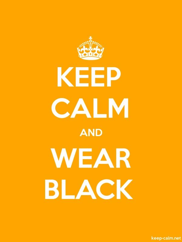 KEEP CALM AND WEAR BLACK - white/orange - Default (600x800)
